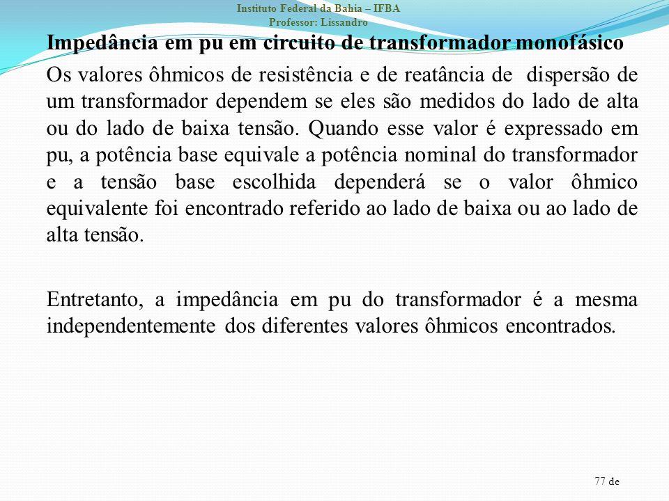 77 de Instituto Federal da Bahia – IFBA Professor: Lissandro Impedância em pu em circuito de transformador monofásico Os valores ôhmicos de resistênci