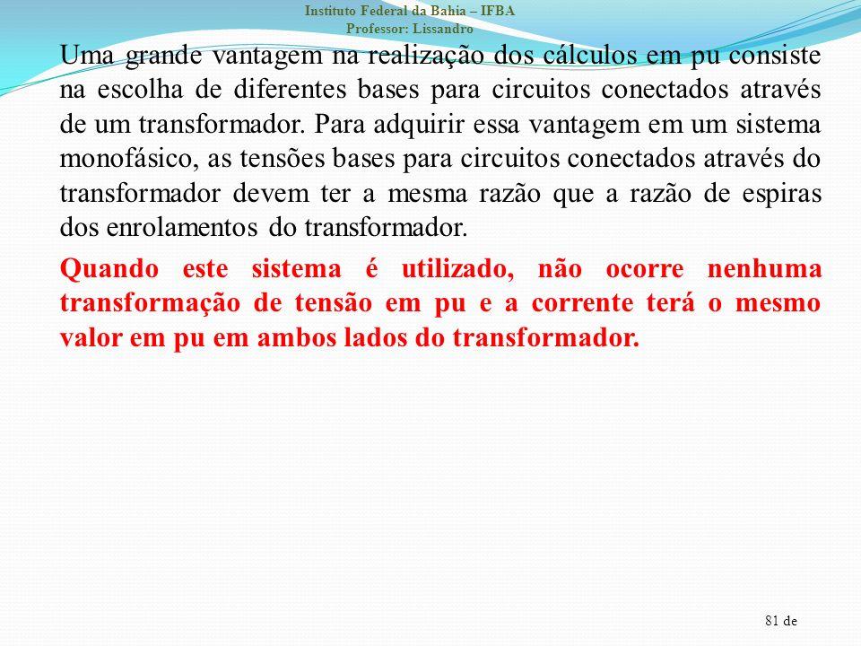 81 de Instituto Federal da Bahia – IFBA Professor: Lissandro Uma grande vantagem na realização dos cálculos em pu consiste na escolha de diferentes ba
