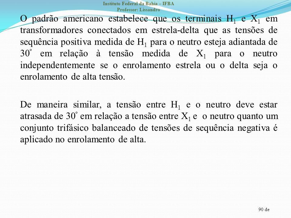 90 de Instituto Federal da Bahia – IFBA Professor: Lissandro O padrão americano estabelece que os terminais H 1 e X 1 em transformadores conectados em