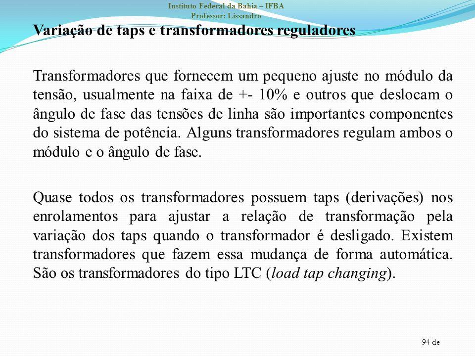 94 de Instituto Federal da Bahia – IFBA Professor: Lissandro Variação de taps e transformadores reguladores Transformadores que fornecem um pequeno aj