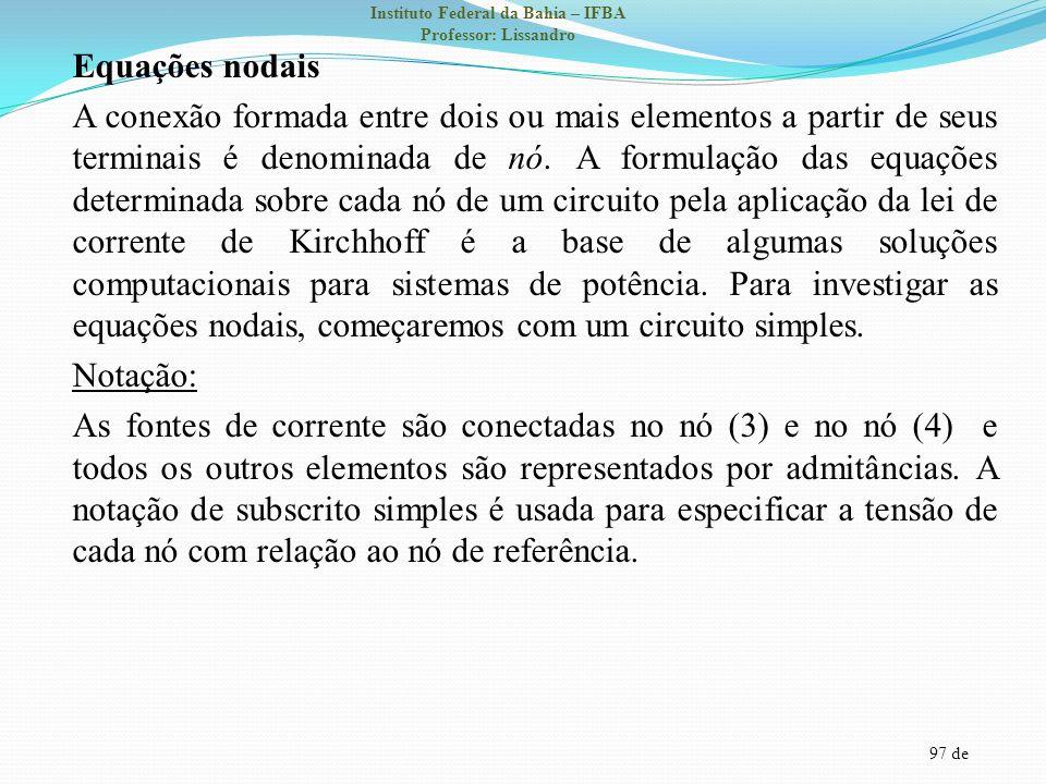 97 de Instituto Federal da Bahia – IFBA Professor: Lissandro Equações nodais A conexão formada entre dois ou mais elementos a partir de seus terminais