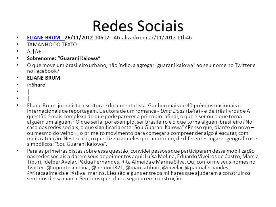 Redes Sociais ELIANE BRUM - 26/11/2012 10h17 - Atualizado em 27/11/2012 11h46 ELIANE BRUM - TAMANHO DO TEXTO A-|A+ A-A+ Sobrenome: Guarani Kaiowa O qu