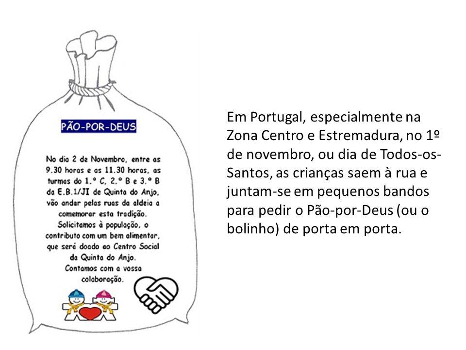 Em Portugal, especialmente na Zona Centro e Estremadura, no 1º de novembro, ou dia de Todos-os- Santos, as crianças saem à rua e juntam-se em pequenos