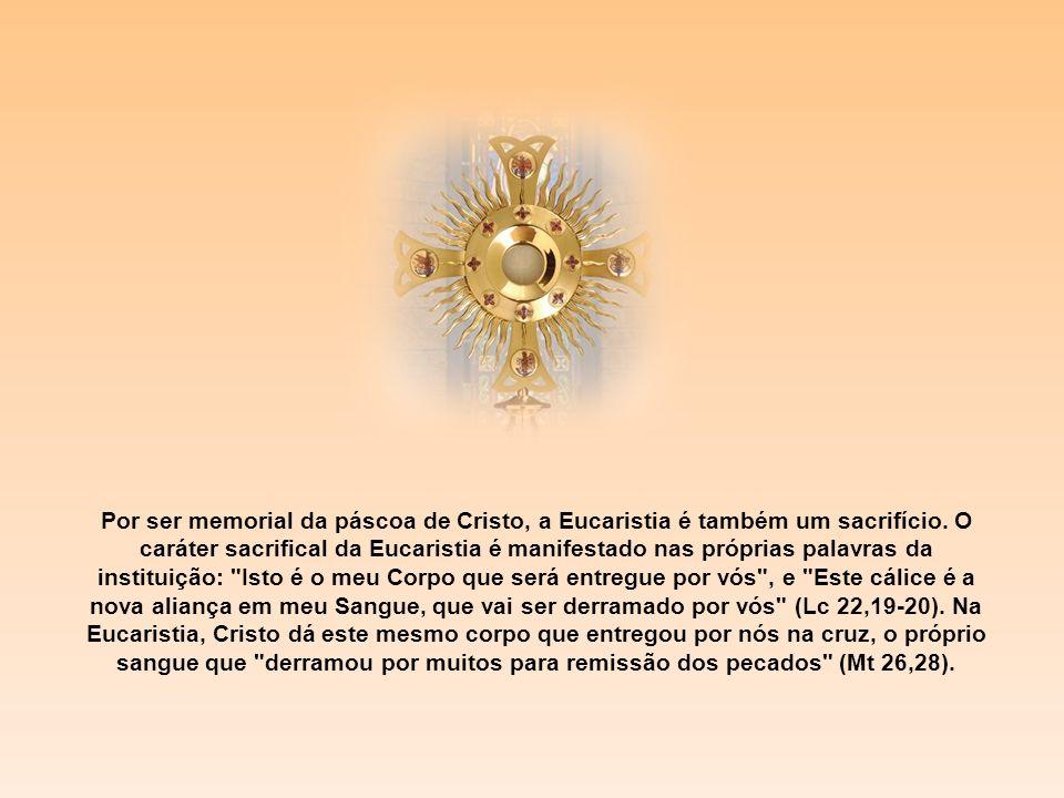 Quando a Igreja celebra a Eucaristia, rememora a páscoa de Cristo, e esta se torna presente: o sacrifício que Cristo ofereceu uma vez por todas na cru