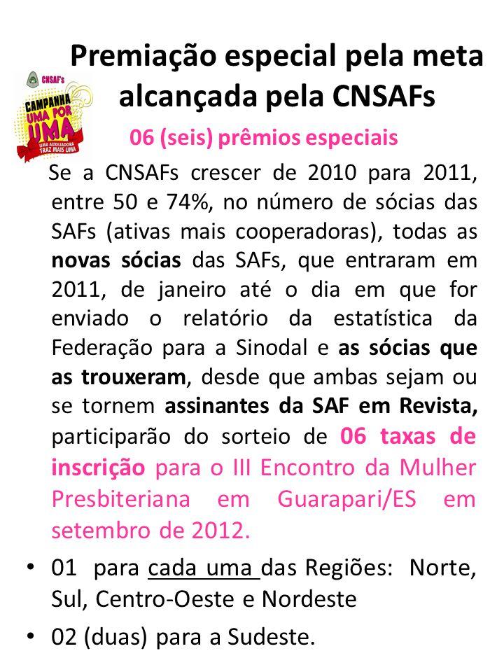 Premiação especial pela meta alcançada pela CNSAFs 06 (seis) prêmios especiais Se a CNSAFs crescer de 2010 para 2011, entre 50 e 74%, no número de sóc