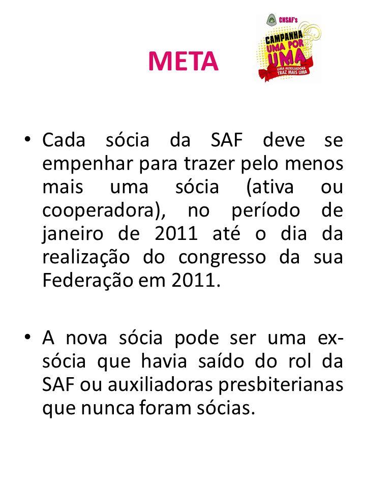 META Cada sócia da SAF deve se empenhar para trazer pelo menos mais uma sócia (ativa ou cooperadora), no período de janeiro de 2011 até o dia da reali