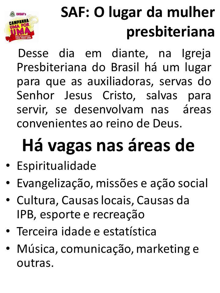 SAF: O lugar da mulher presbiteriana Desse dia em diante, na Igreja Presbiteriana do Brasil há um lugar para que as auxiliadoras, servas do Senhor Jes