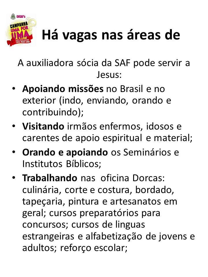 Há vagas nas áreas de A auxiliadora sócia da SAF pode servir a Jesus: Apoiando missões no Brasil e no exterior (indo, enviando, orando e contribuindo)