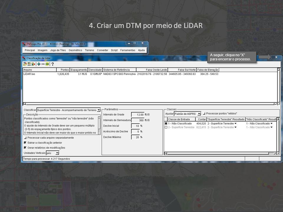 A seguir, clique no X para encerrar o processo. 4. Criar um DTM por meio de LiDAR