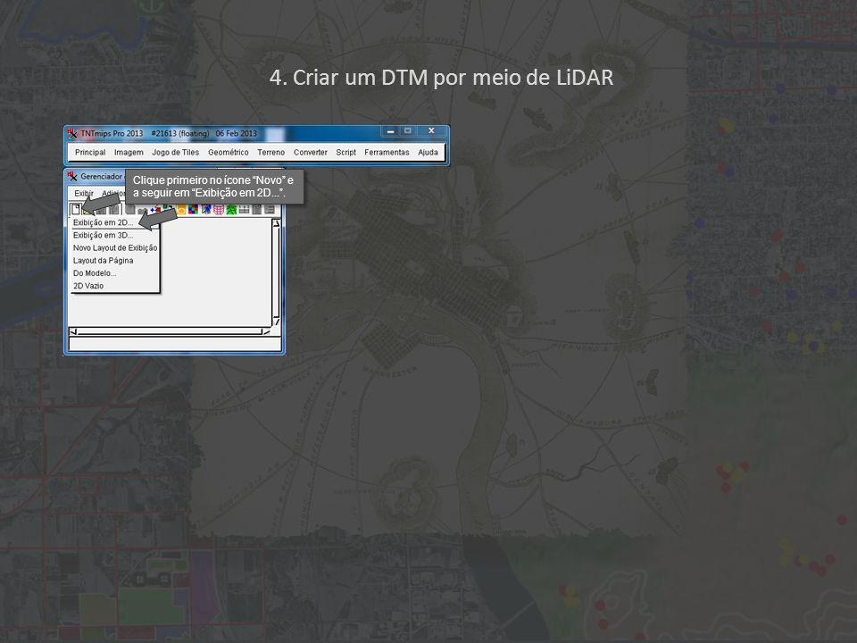 Clique primeiro no ícone Novo e a seguir em Exibição em 2D.... 4. Criar um DTM por meio de LiDAR