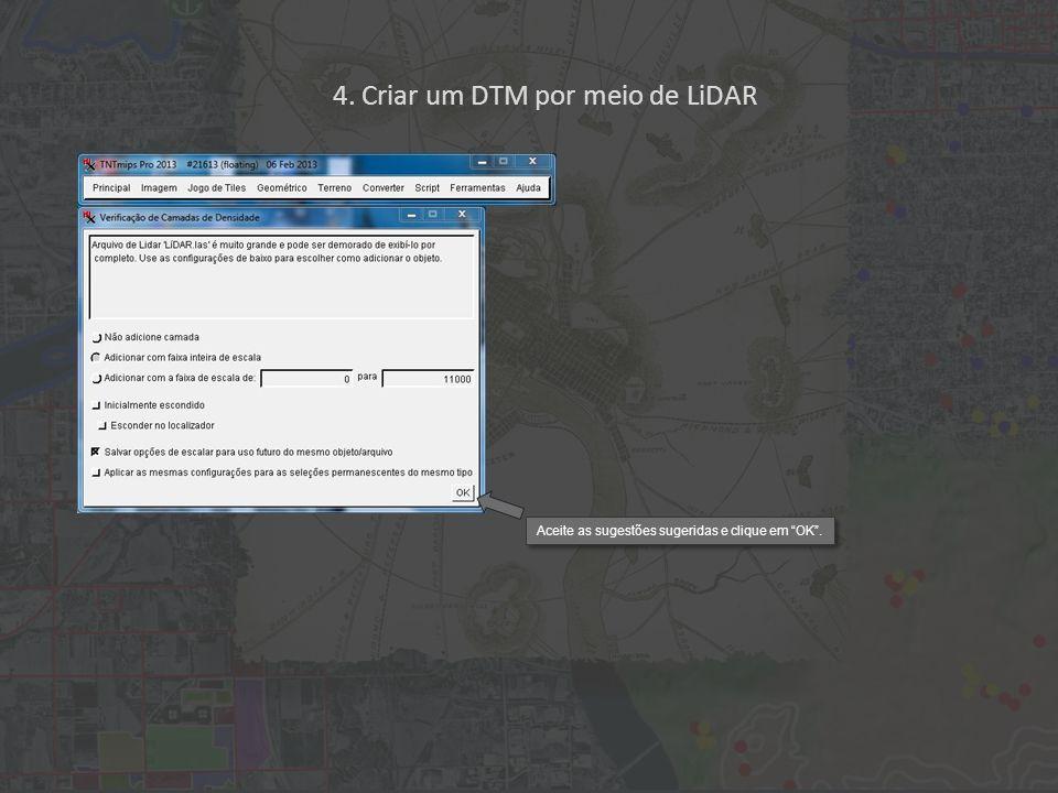 Aceite as sugestões sugeridas e clique em OK. 4. Criar um DTM por meio de LiDAR