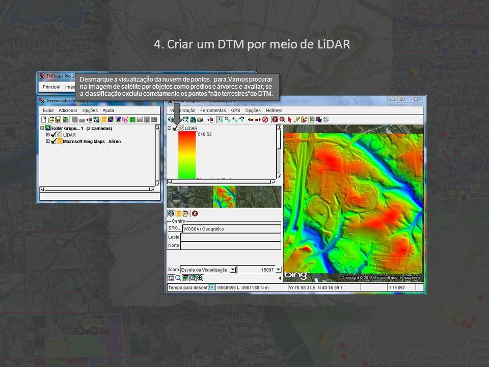 4. Criar um DTM por meio de LiDAR Desmarque a visualização da nuvem de pontos.