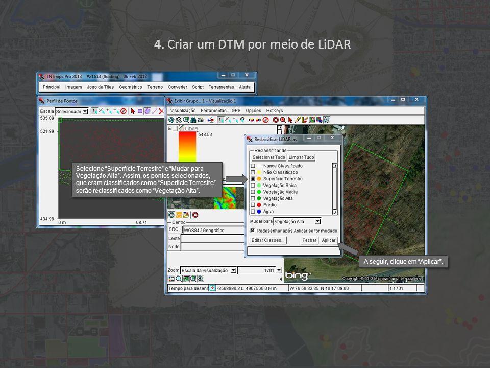 4. Criar um DTM por meio de LiDAR Selecione Superfície Terrestre e Mudar para Vegetação Alta.