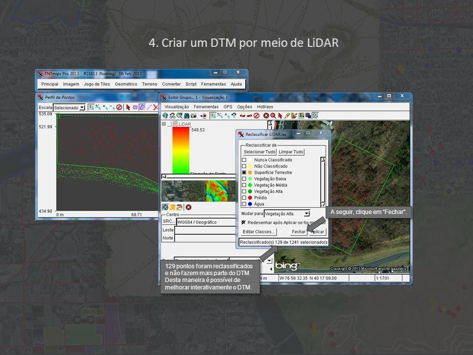 4. Criar um DTM por meio de LiDAR 129 pontos foram reclassificados e não fazem mais parte do DTM.