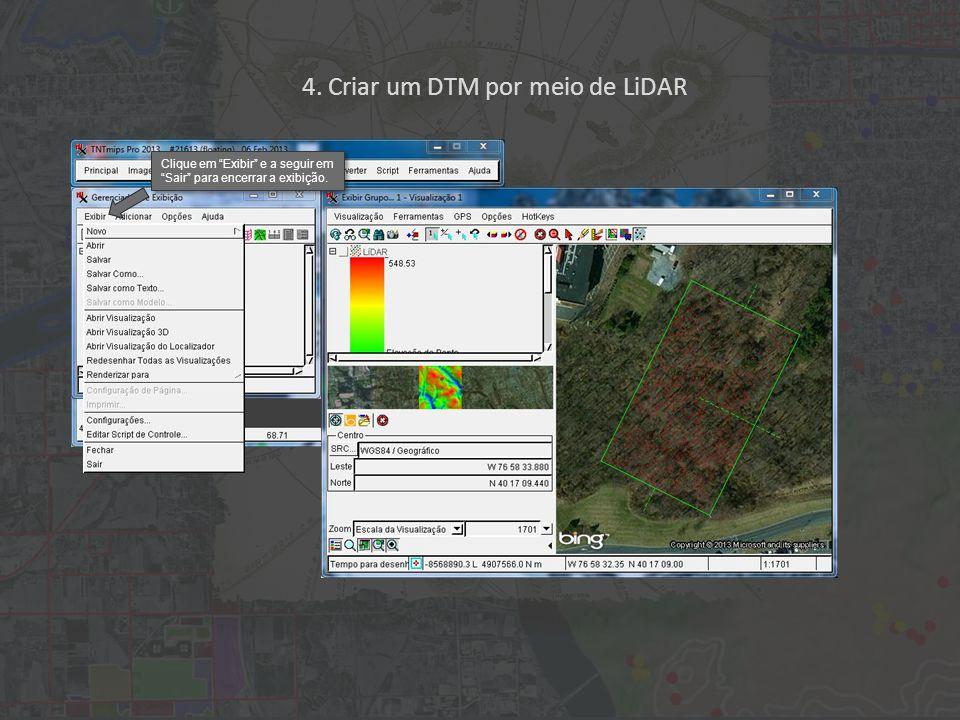 4. Criar um DTM por meio de LiDAR Clique em Exibir e a seguir em Sair para encerrar a exibição.