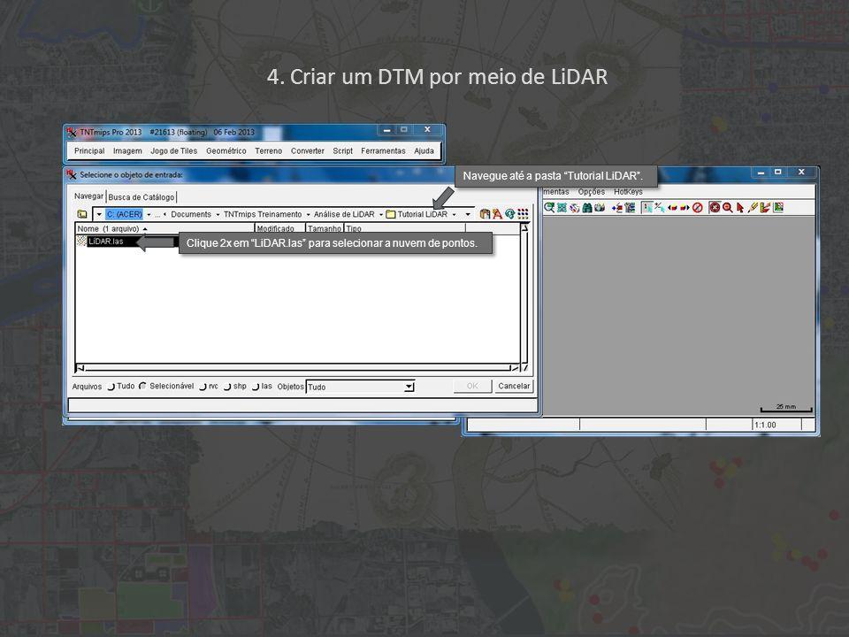 4. Criar um DTM por meio de LiDAR Clique 2x em LiDAR.las para selecionar a nuvem de pontos.