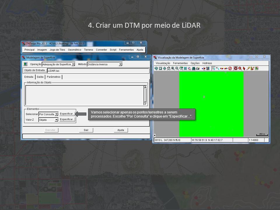 4. Criar um DTM por meio de LiDAR Vamos selecionar apenas os pontos terrestres a serem processados.