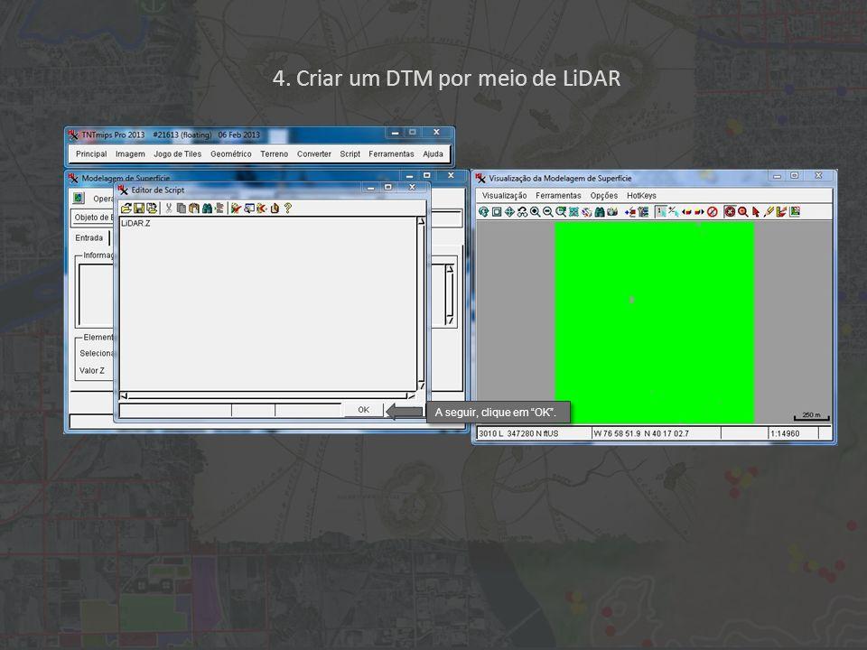 4. Criar um DTM por meio de LiDAR A seguir, clique em OK.