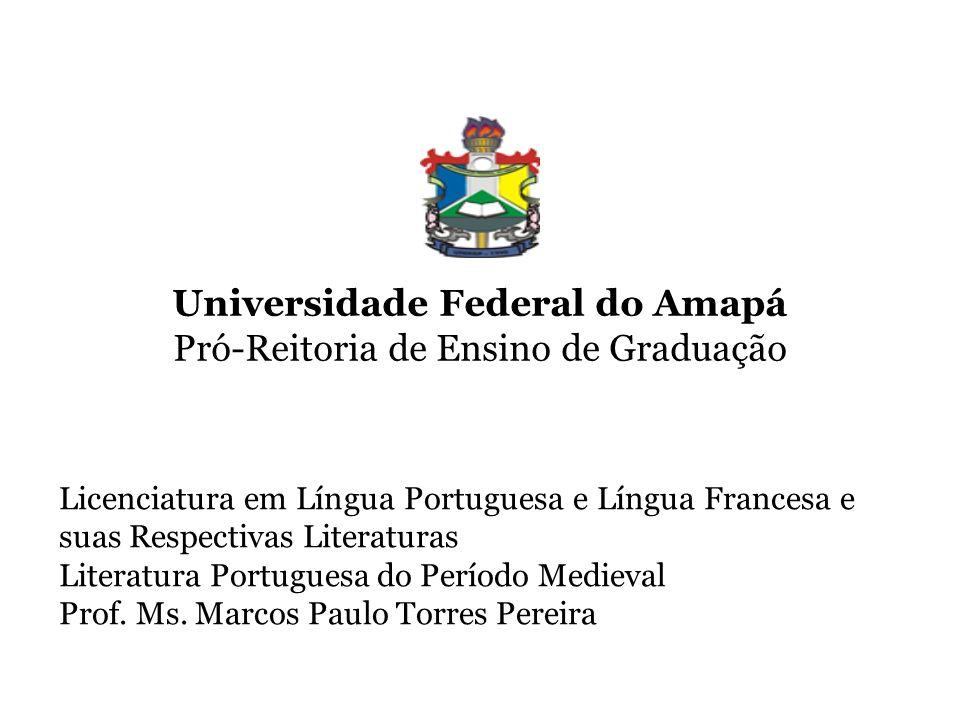Universidade Federal do Amapá Pró-Reitoria de Ensino de Graduação Licenciatura em Língua Portuguesa e Língua Francesa e suas Respectivas Literaturas Literatura Portuguesa do Período Medieval Prof.