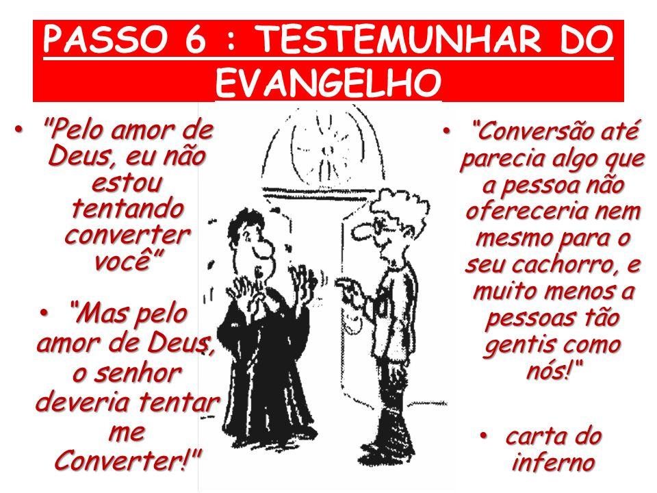PASSO 6 : TESTEMUNHAR DO EVANGELHO
