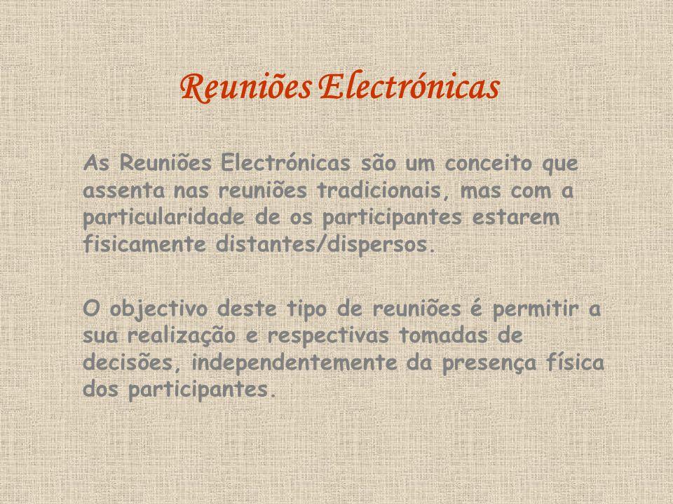 Reuniões Electrónicas As Reuniões Electrónicas são um conceito que assenta nas reuniões tradicionais, mas com a particularidade de os participantes estarem fisicamente distantes/dispersos.