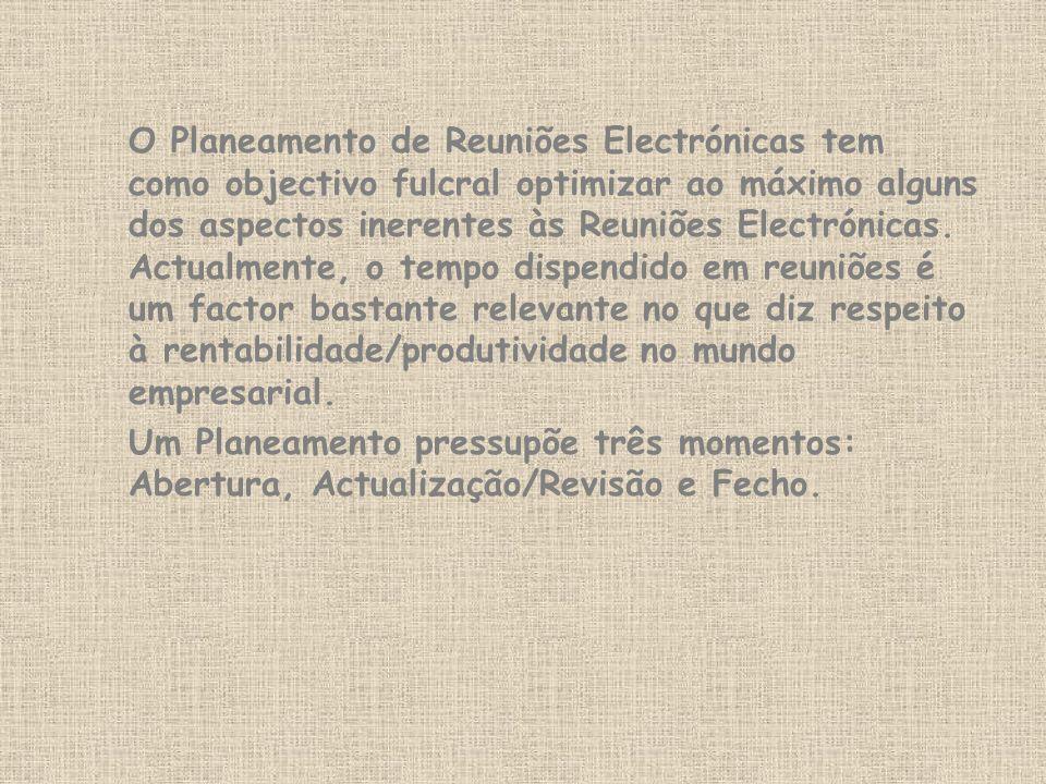 O Planeamento de Reuniões Electrónicas tem como objectivo fulcral optimizar ao máximo alguns dos aspectos inerentes às Reuniões Electrónicas.