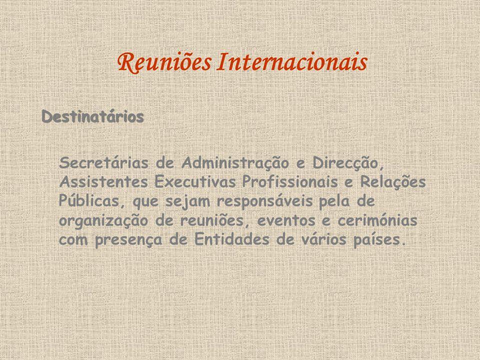 Reuniões Internacionais Destinatários Secretárias de Administração e Direcção, Assistentes Executivas Profissionais e Relações Públicas, que sejam responsáveis pela de organização de reuniões, eventos e cerimónias com presença de Entidades de vários países.