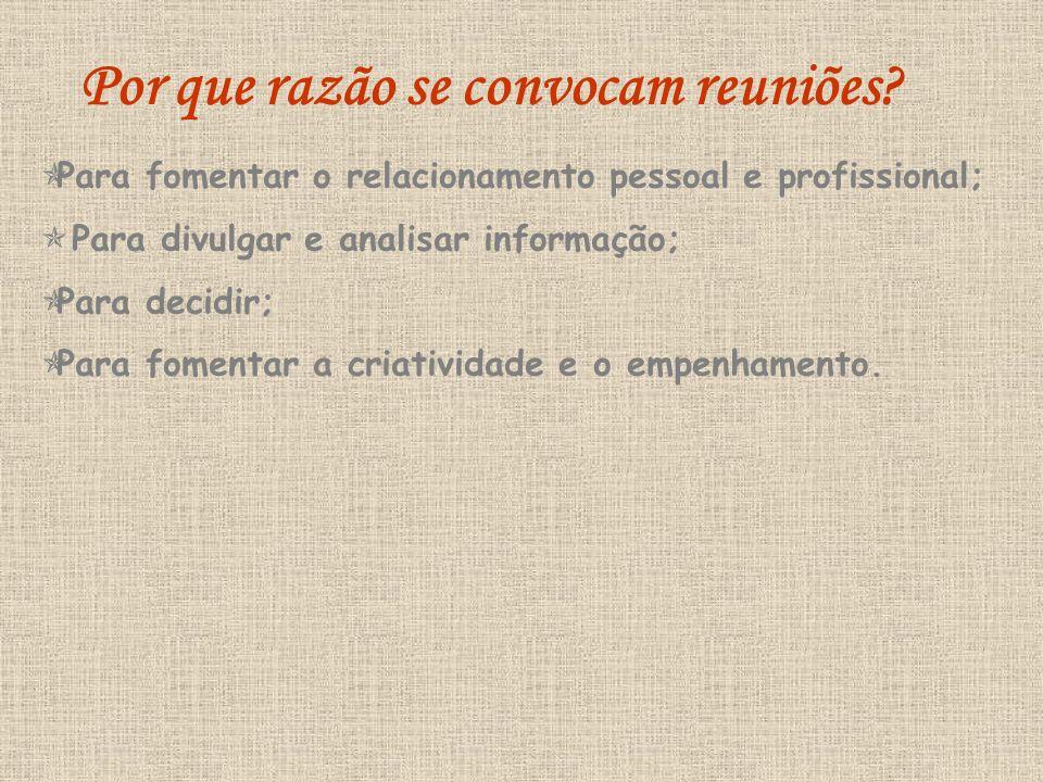 Por que razão se convocam reuniões? Para fomentar o relacionamento pessoal e profissional; Para divulgar e analisar informação; Para decidir; Para fom