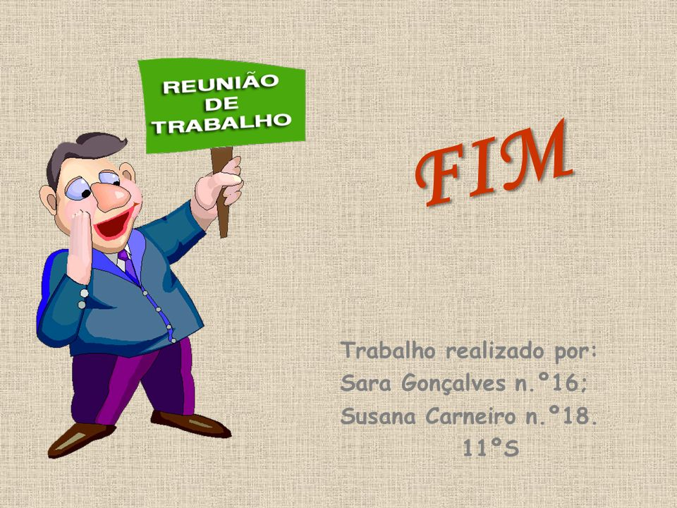 FIM Trabalho realizado por: Sara Gonçalves n.º16; Susana Carneiro n.º18. 11ºS