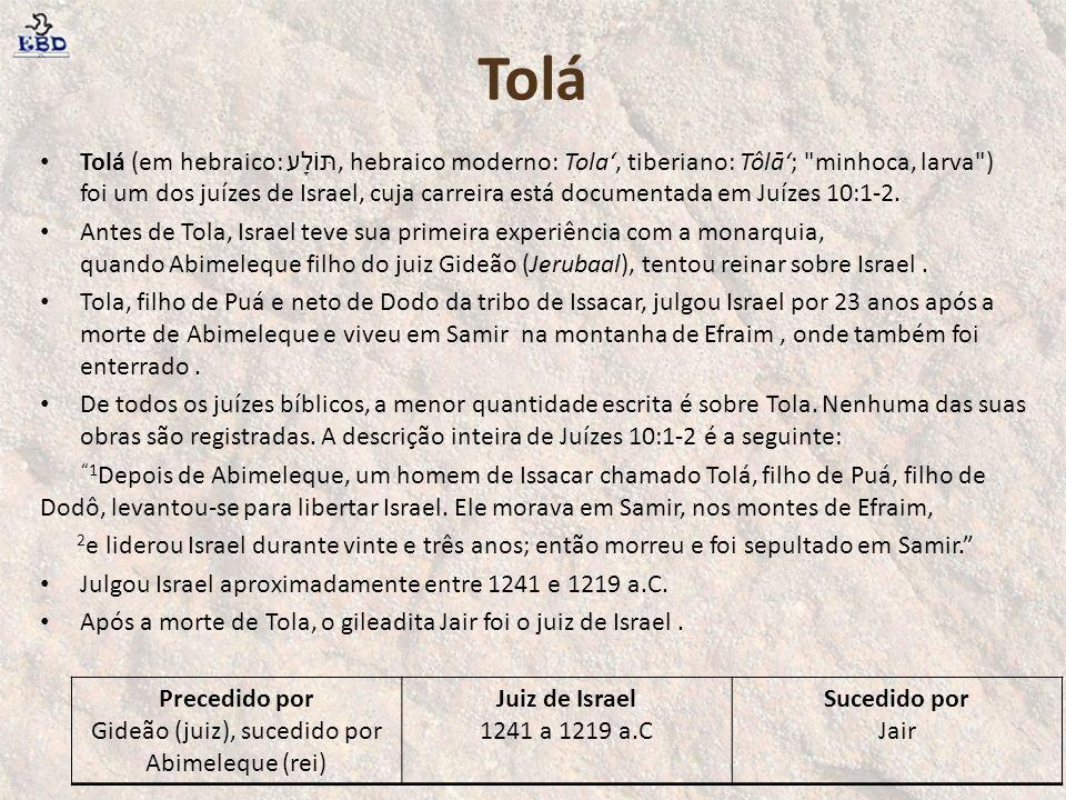 Tolá Tolá (em hebraico: תּוֹלָע, hebraico moderno: Tolaʻ, tiberiano: Tôlāʻ;