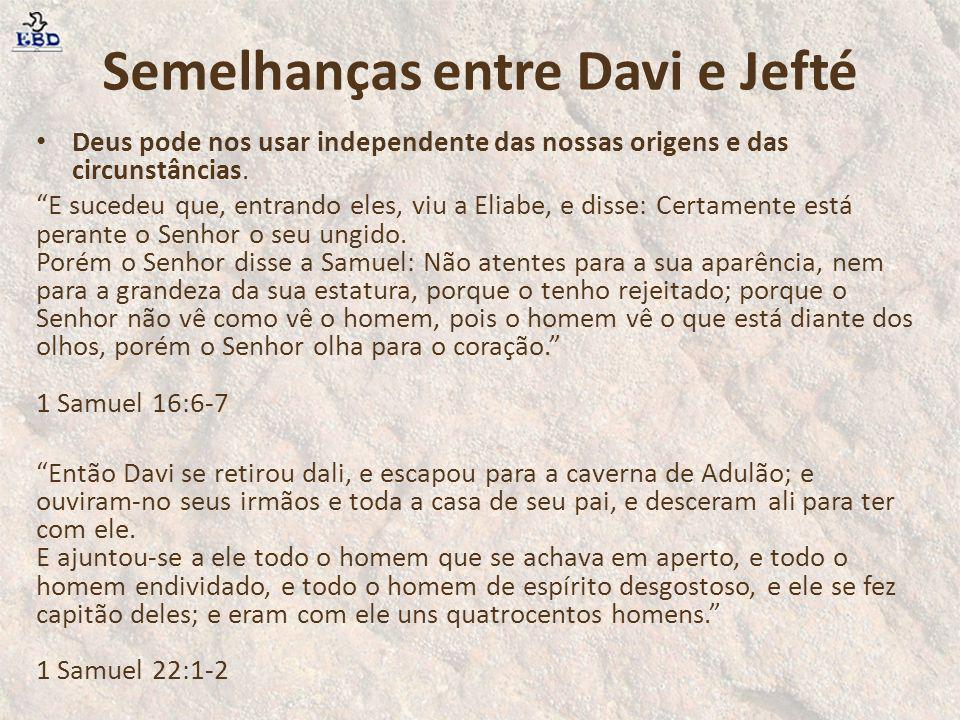 Semelhanças entre Davi e Jefté Deus pode nos usar independente das nossas origens e das circunstâncias. E sucedeu que, entrando eles, viu a Eliabe, e