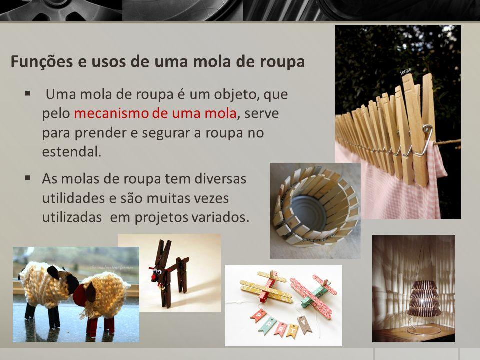 Funções e usos de uma mola de roupa Uma mola de roupa é um objeto, que pelo mecanismo de uma mola, serve para prender e segurar a roupa no estendal. A