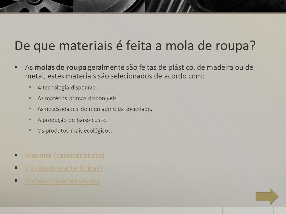 De que materiais é feita a mola de roupa? As molas de roupa geralmente são feitas de plástico, de madeira ou de metal, estes materiais são selecionado