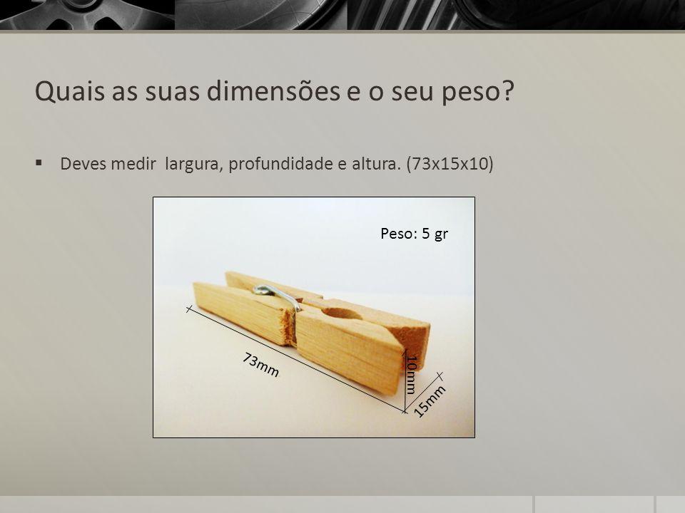Quais as suas dimensões e o seu peso? Deves medir largura, profundidade e altura. (73x15x10) 73mm 10mm 15mm Peso: 5 gr