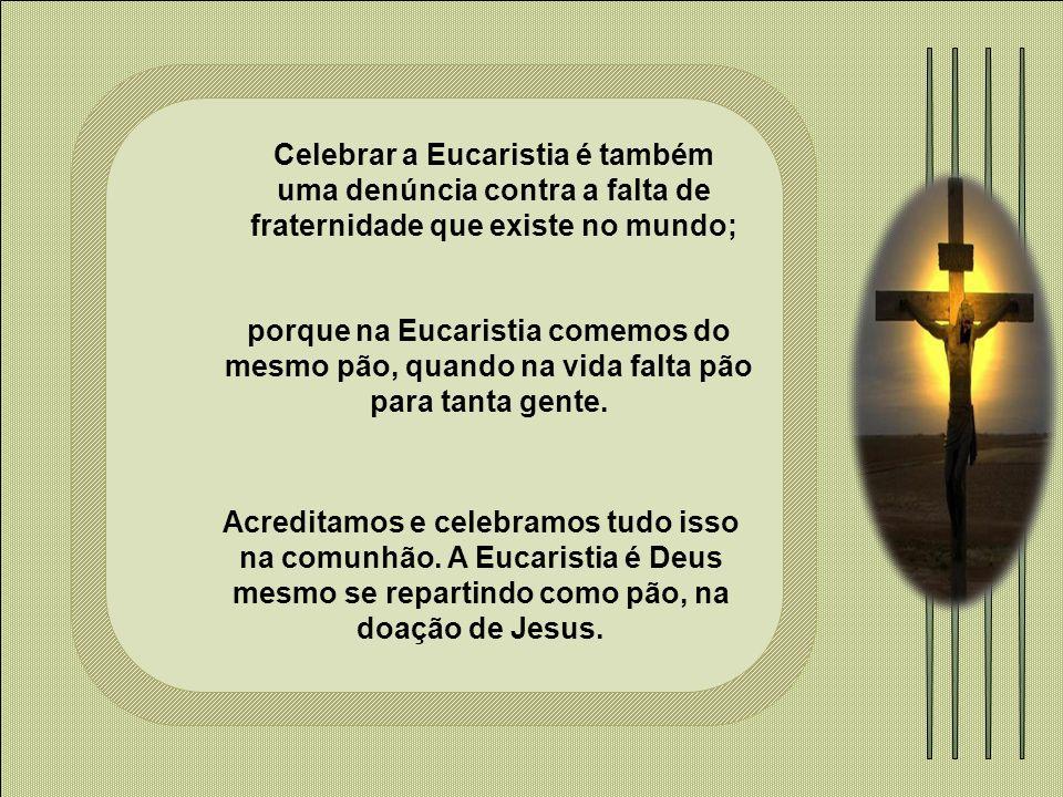 A Eucaristia é o alimento.Ninguém vive sem se alimentar.