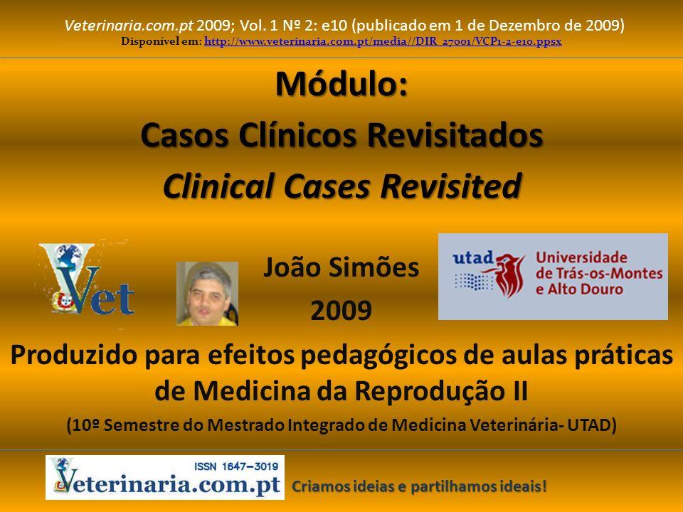 Módulo: Casos Clínicos Revisitados Clinical Cases Revisited Veterinaria.com.pt 2009; Vol. 1 Nº 2: e10 (publicado em 1 de Dezembro de 2009) João Simões