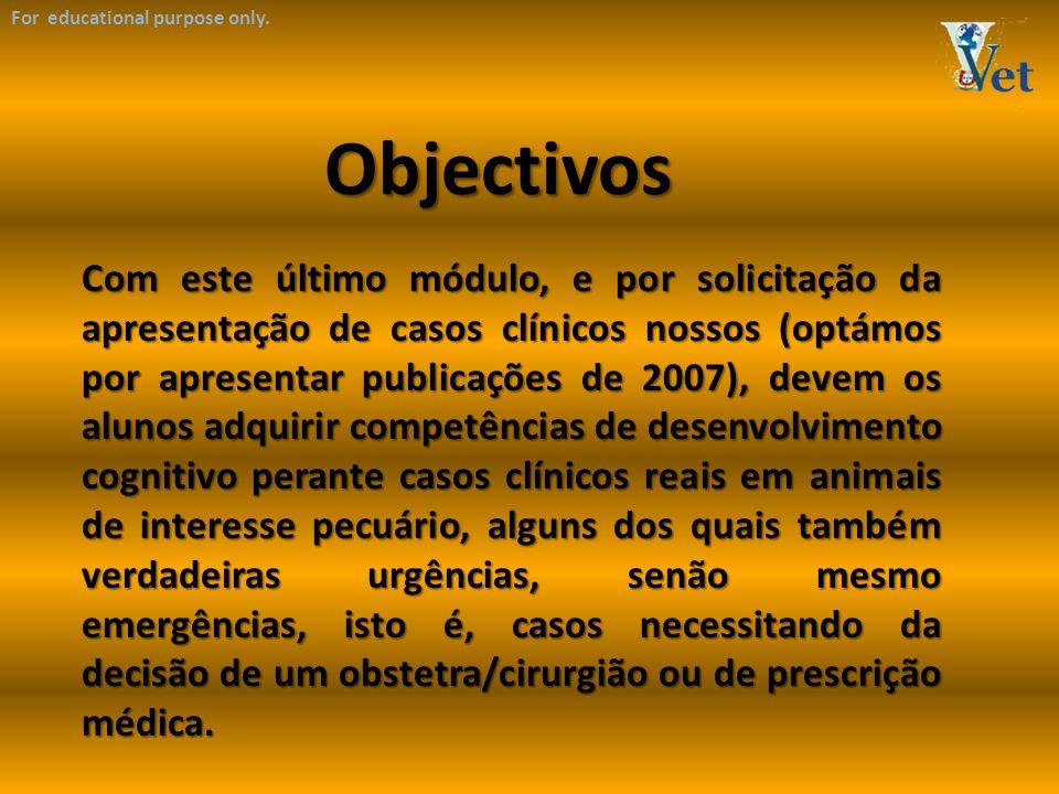 Objectivos Com este último módulo, e por solicitação da apresentação de casos clínicos nossos (optámos por apresentar publicações de 2007), devem os a