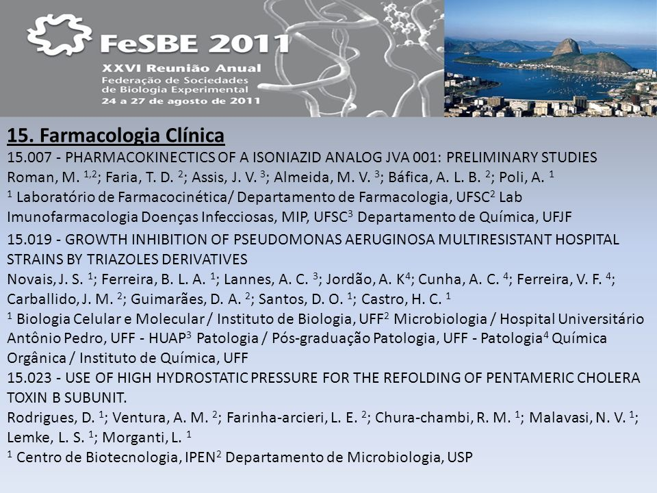 15. Farmacologia Clínica 15.007 - PHARMACOKINECTICS OF A ISONIAZID ANALOG JVA 001: PRELIMINARY STUDIES Roman, M. 1,2 ; Faria, T. D. 2 ; Assis, J. V. 3
