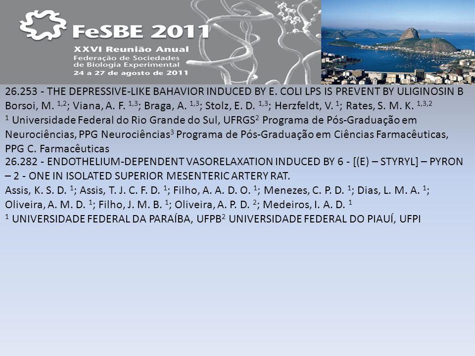 26.253 - THE DEPRESSIVE-LIKE BAHAVIOR INDUCED BY E. COLI LPS IS PREVENT BY ULIGINOSIN B Borsoi, M. 1,2 ; Viana, A. F. 1,3 ; Braga, A. 1,3 ; Stolz, E.