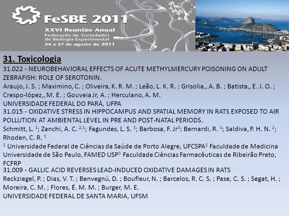 31. Toxicologia 31.022 - NEUROBEHAVIORAL EFFECTS OF ACUTE METHYLMERCURY POISONING ON ADULT ZEBRAFISH: ROLE OF SEROTONIN. Araujo, J. S. ; Maximino, C.