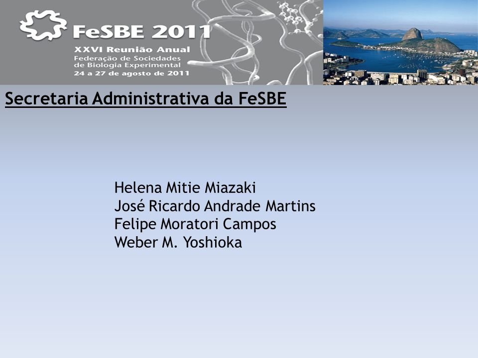 Helena Mitie Miazaki José Ricardo Andrade Martins Felipe Moratori Campos Weber M. Yoshioka Secretaria Administrativa da FeSBE
