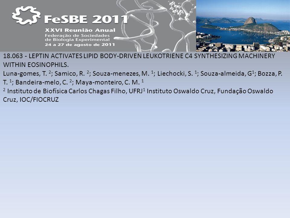 18.063 - LEPTIN ACTIVATES LIPID BODY-DRIVEN LEUKOTRIENE C4 SYNTHESIZING MACHINERY WITHIN EOSINOPHILS. Luna-gomes, T. 2 ; Samico, R. 2 ; Souza-menezes,