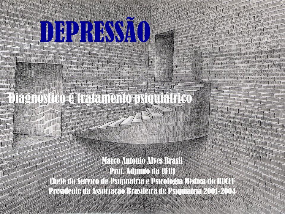 DEPRESSÃO Diagnóstico e tratamento psiquiátrico Marco Antonio Alves Brasil Prof. Adjunto da UFRJ Chefe do Serviço de Psiquiatria e Psicologia Médica d