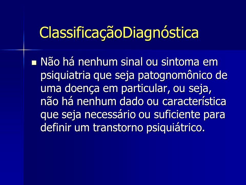 ClassificaçãoDiagnóstica Não há nenhum sinal ou sintoma em psiquiatria que seja patognomônico de uma doença em particular, ou seja, não há nenhum dado
