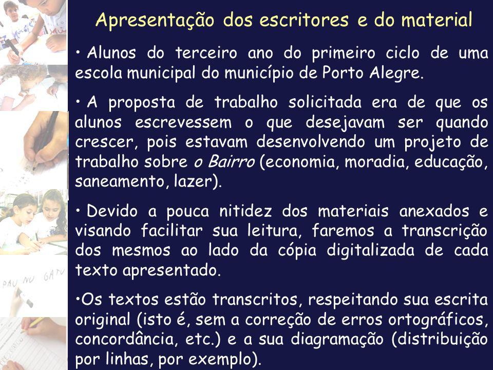 Apresentação dos escritores e do material Alunos do terceiro ano do primeiro ciclo de uma escola municipal do município de Porto Alegre. A proposta de