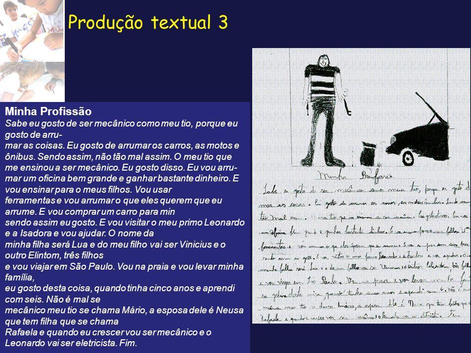 Produção textual 3 Minha Profissão Sabe eu gosto de ser mecânico como meu tio, porque eu gosto de arru- mar as coisas. Eu gosto de arrumar os carros,