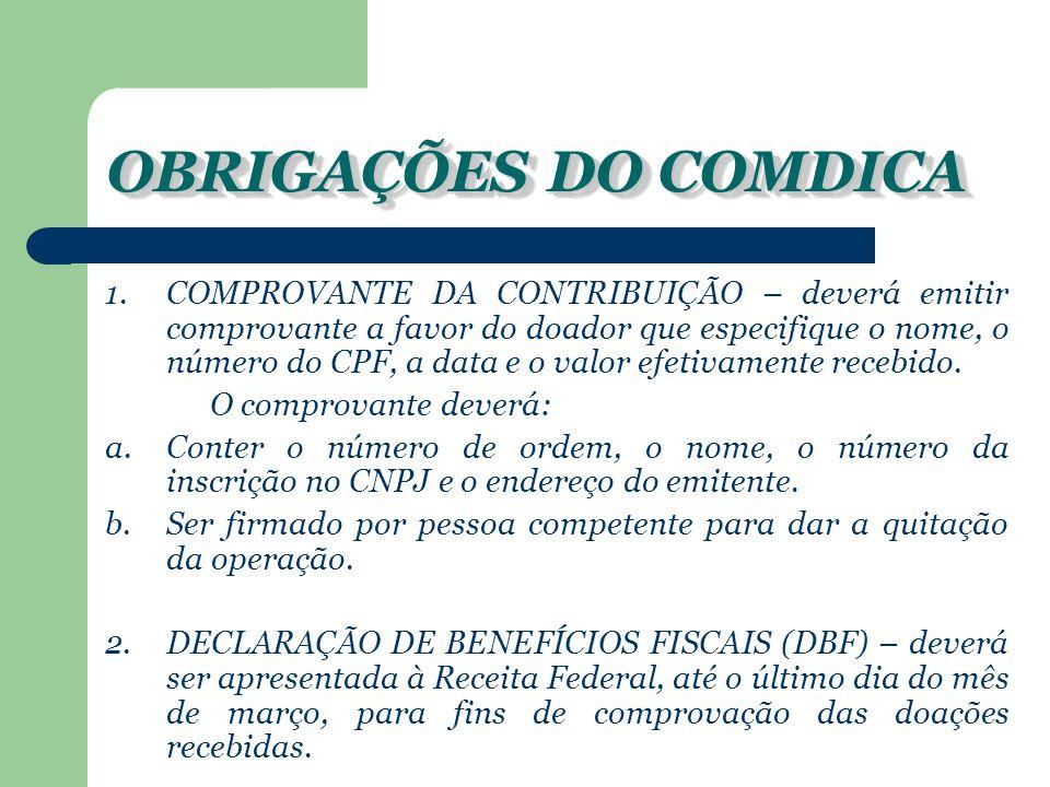 OBRIGAÇÕES DO COMDICA 1.COMPROVANTE DA CONTRIBUIÇÃO – deverá emitir comprovante a favor do doador que especifique o nome, o número do CPF, a data e o valor efetivamente recebido.
