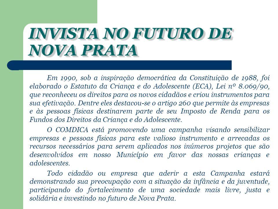 INVISTA NO FUTURO DE NOVA PRATA Em 1990, sob a inspiração democrática da Constituição de 1988, foi elaborado o Estatuto da Criança e do Adolescente (ECA), Lei nº 8.069/90, que reconheceu os direitos para os novos cidadãos e criou instrumentos para sua efetivação.