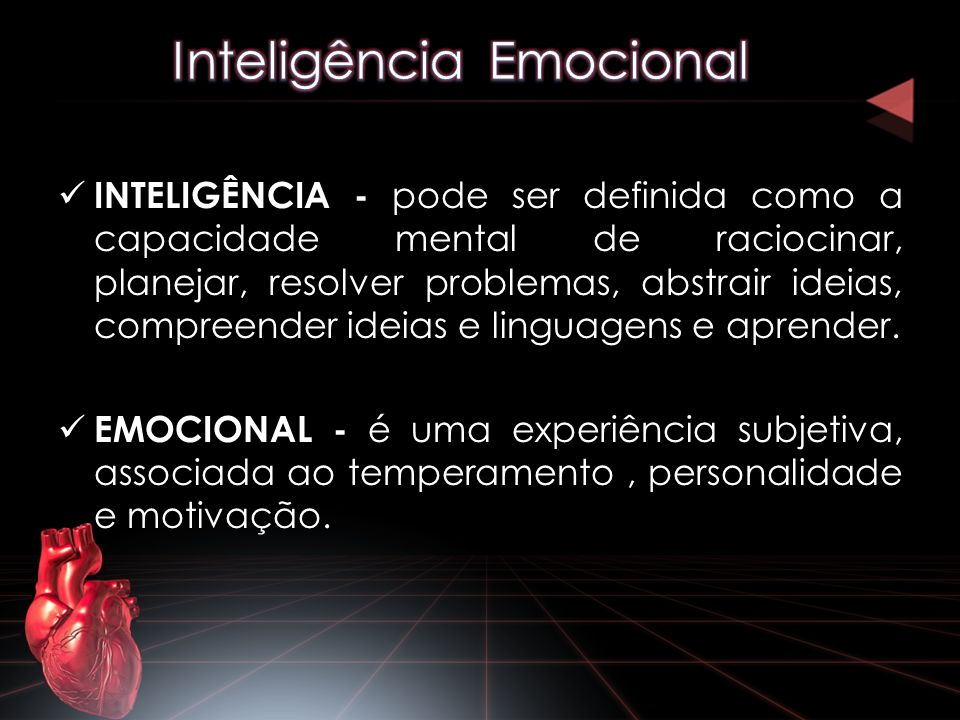 INTELIGÊNCIA - pode ser definida como a capacidade mental de raciocinar, planejar, resolver problemas, abstrair ideias, compreender ideias e linguagen