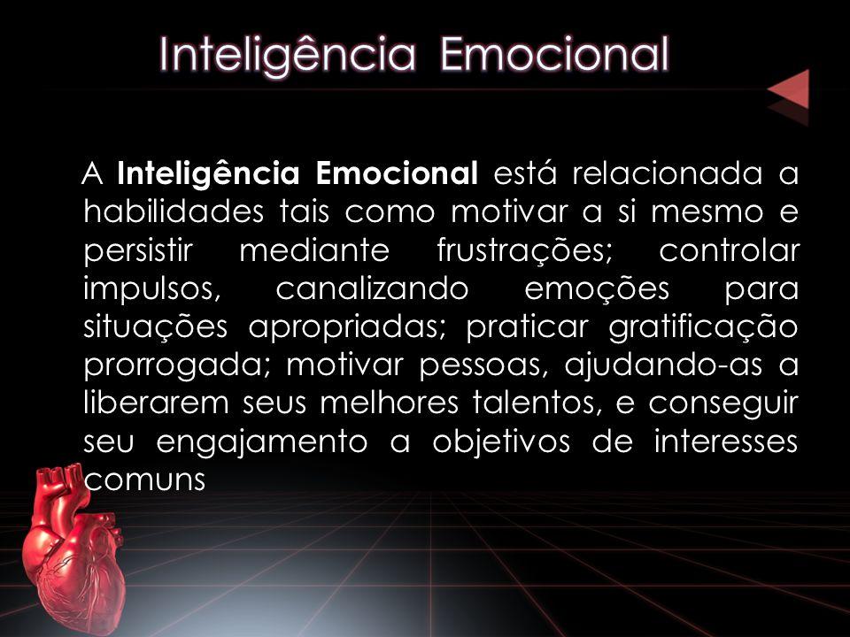 A Inteligência Emocional está relacionada a habilidades tais como motivar a si mesmo e persistir mediante frustrações; controlar impulsos, canalizando